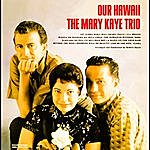 Mary Kaye Our Hawaii