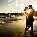 G. Dot Should Of Never Met You - Single