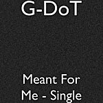 G. Dot Meant For Me - Single