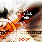 Robin Cook If This Truck Could Talk - Single