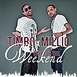 Timbo Only For The Weekend (Feat. Millio) - Single