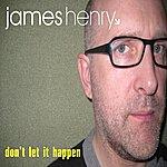 James Henry Don't Let It Happen