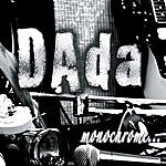 Dada Monochrome...