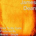 James Dean Stick To My Guns Produced By !llmind - Single