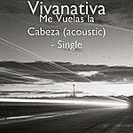 Vivanativa Me Vuelas La Cabeza (Acoustic) - Single