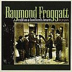 Raymond Froggatt Cold As A Landlord's Heart