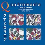 Pablo Casals Quadromania: Pablo Casals, Cello Masterworks (1929-1939)