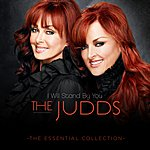 The Judds I Will Stand By You - The Essential Collection