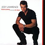 Joey Lawrence Never Gonna Change My Mind (Remixes)