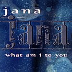 Jana What Am I To You (Single)