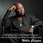 Willie Clayton If Your Loving Wasn't Good Enough To Keep Me… How In The World Do You Think It Can Bring Me Back