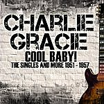 Charlie Gracie Cool Baby! - The Singles And More 1951-1957