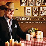 George Canyon Better Be Home Soon