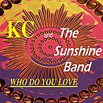 KC & The Sunshine Band Who Do You Love?