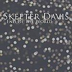 Skeeter Davis End Of The World