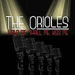 The Orioles Hold Me, Thrill Me, Kiss Me