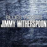 Jimmy Witherspoon Blues Roots