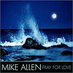Mike Allen Pray For Love