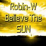Robin W. Believe The Sun