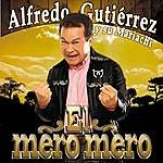 Alfredo Gutierrez El Mero Mero Alfredo Gutiérrez Y Su Mariachi
