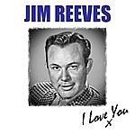 Jim Reeves I Love You