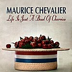 Maurice Chevalier Life Is Just A Bowl Of Cherries