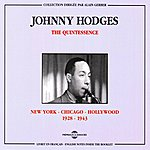 Johnny Hodges The Quintessence : New York-Chicago-Hollywood 1928-1943