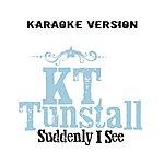 KT Tunstall Suddenlyi See (Karaoke Version)