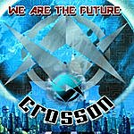 Crosson We Are The Future