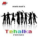 Pravin Mani Tehalka Remixes