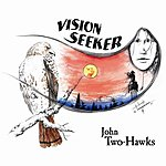 John Two-Hawks Vision Seeker - A Journey In Native Flute, Drum & Voice