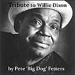 Pete 'Big Dog' Fetters A Tribute To Willie Dixon