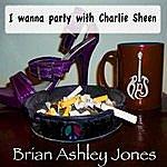 Brian Ashley Jones I Wanna Party With Charlie Sheen