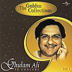 Ghulam Ali The Golden Collections (In Concert) Vol. 1