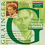 Richard Hickox Grainger Edition, Vol. 5: Works For Chorus And Orchestra