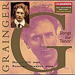 Martyn Hill Grainger Edition, Vol. 7: Songs For Tenor