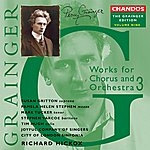 Richard Hickox Grainger Edition, Vol. 9: Works For Chorus And Orchestra