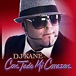 DJ Kane Con Todo MI Corazon - Single