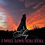 Seay I Will Love You Still