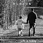 Hudson Life Is Today - Single