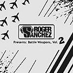 Roger Sanchez Battle Weapons Vol 2 (Feat. Various)