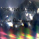 The Five Satins Our Anniversary