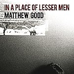 Matthew Good In A Place Of Lesser Men