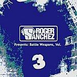 Roger Sanchez Roger Sanchez Pres Battle Weapons Vol 3 (Feat. Various)