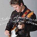 Jake Andrews Livin' In The Grave