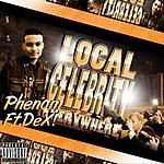 Phenom Local Celebrity (Everywhere)
