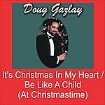Doug Gazlay It's Christmas In My Heart / Be Like A Child (At Christmastime)