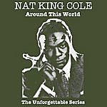 Nat King Cole Around This World - The Unforgettable Series