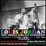 Louis Jordan Aint' Nobody Here But Us Chickens