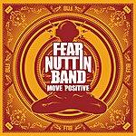 Fear Nuttin Band Move Positive